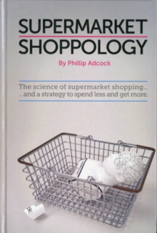 Shoppology : The Science of Supermarket Shopping & a Strategy to Spend Less and Get More, Hardback Book