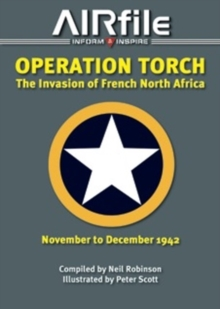 Operation Torch - November / December 1942 : The Anglo-American Invasion of Vichy French North Africa 1960-2000 v. 1, Paperback Book