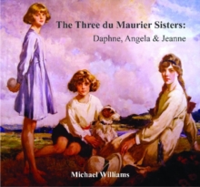 The Three Du Maurier Sisters : Daphne, Angela & Jeanne, Paperback Book