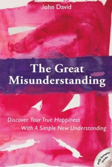 The Great Misunderstanding : Discover Your True Happiness with a Simple New Understanding, Paperback / softback Book