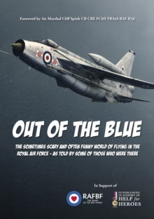 Out of the Blue : The Sometimes Scary and Often Funny World of Flying in the Royal Air Force, as Told by Some of Those Who Were There, Paperback Book