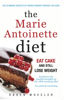 The Marie Antoinette Diet : How to Eat Cake and Still Lose Weight, Paperback / softback Book