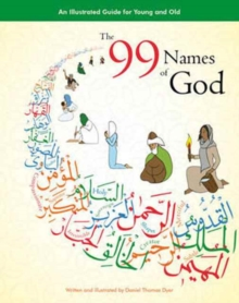 The 99 Names of God : An Illustrated Guide for Young and Old, Hardback Book