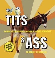 Tits & Ass : A Guide to the Animal Kingdom's Rudest Residents, Hardback Book