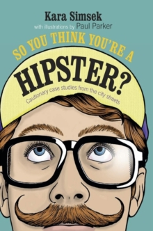 So You Think You're a Hipster? : Cautionary Case Studies from the City Streets, Hardback Book