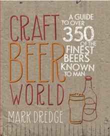 Craft Beer World : A Guide to Over 350 of the Finest Beers Known to Man, Hardback Book