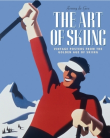 The Art of Skiing : Vintage Posters from the Golden Age of Winter Sport, Paperback / softback Book