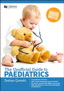 Unofficial Guide to Paediatrics: Core Paediatric Curriculum, OSCE, Clinical Examination and Practical Skills, 60+ Clinical Cases with 200+ MCQS to Test Yourself, 1000+ High Definition Colour Clinical, Paperback / softback Book
