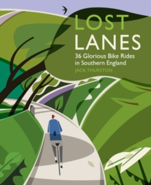 Lost Lanes : 36 Glorious Bike Rides in Southern England (London and the South-East) 1, Paperback Book