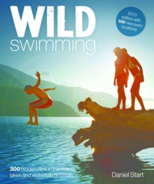 Wild Swimming : 300 Hidden Dips in the Rivers, Lakes and Waterfalls of Britain 4, Paperback Book