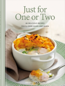 Just for One or Two : 80 Delicious Recipes You'll Cook Again and Again, Hardback Book
