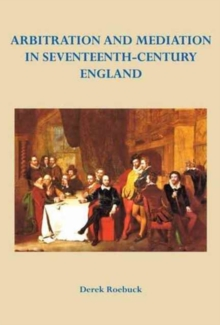 Arbitration and Mediation in Seventeenth-Century England, Hardback Book