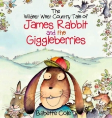 The Wild West Country Tale of James Rabbit and the Giggleberries, Hardback Book