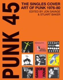Punk 45 : The Singles Cover Art of Punk 1976-80, Paperback / softback Book