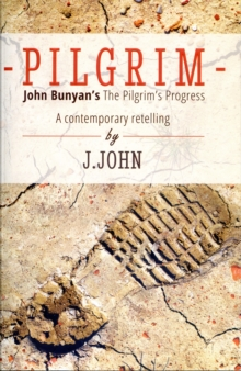 Pilgrim : John Bunyan's the Pilgrim's Progress a Contemporary Retelling, Paperback / softback Book