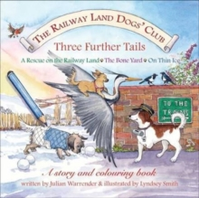 The Railway Land Dogs' Club: A Rescue on the Railway Land, the Bone Yard, on Thin Ice : Three Further Tails, Paperback Book