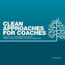 Clean Approaches for Coaches : How to Create the Conditions for Change Using Clean Language and Symbolic Modelling, Paperback Book