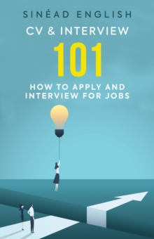CV & Interview 101 : How to Apply and Interview for Jobs, Paperback / softback Book