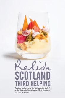 Relish Scotland - Third Helping : Original Recipes from the Region's Finest Chefs and Restaurants. Featuring Spotlights on the Michelin Starred Chefs of Scotland., Hardback Book