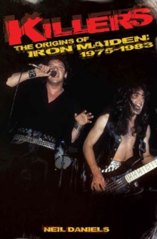 Killers: The Origins Of Iron Maiden, 1975 - 1983, Paperback Book