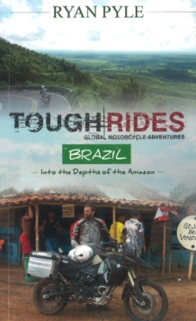 Tough Rides - Brazil : Into the Depths of the Amazon, Paperback / softback Book