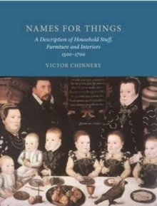 Names for Things : A Description of Household Stuff, Furniture and Interiors 1500-1700, Hardback Book