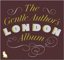 The Gentle Author's London Album, Hardback Book