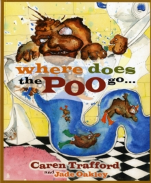 Where Does The Poo Go... : When You Flush?, Paperback / softback Book