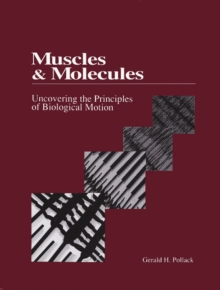 Muscles & Molecules : Uncovering the Principles of Biological Motion, Hardback Book