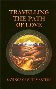 Travelling the Path of Love : Sayings of Sufi Masters, Paperback / softback Book