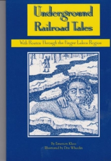 Underground Railroad Tales with Routes Through the Finger Lakes Region : With Routes Through the Finger Lakes Region, Paperback / softback Book