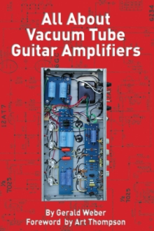 All About Vacuum Tube Guitar Amplifiers, Paperback Book