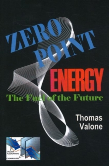 Zero Point Energy : The Fuel of the Future, Paperback Book