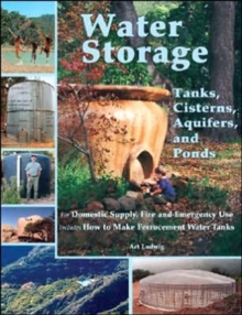 Water Storage : Tanks, Cisterns, Aquifers, and Ponds for Domestic Supply, Fire and Emergency Use, Paperback / softback Book