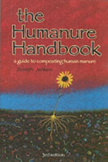 The Humanure Handbook : A Guide to Composting Human Manure, Paperback Book