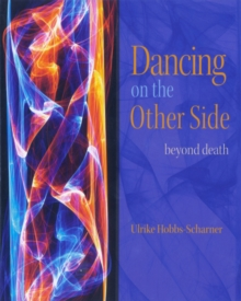 Dancing on the Other Side : Beyond Death, Paperback / softback Book