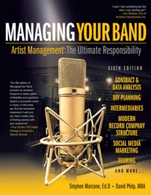 Managing Your Band : Artist Management. the Ultimate Responsibility, Paperback / softback Book