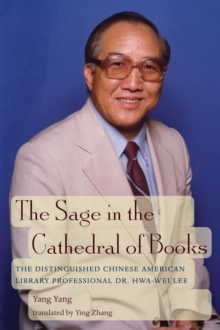 The Sage in the Cathedral of Books : The Distinguished Chinese American Library Professional Dr. Hwa-Wei Lee, Paperback / softback Book