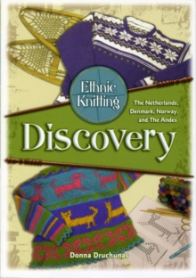 Ethnic Knitting : Discovery -The Netherlands, Denmark, Norway, and the Andes, Paperback / softback Book
