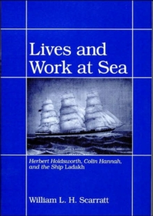 "Lives and Work at Sea : Herbert Holdsworth, Colin Hannah, and the Ship ""Ladakh"", Hardback Book"