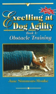 Excelling at Dog Agility -- Book 1 : Obstacle Training, Paperback / softback Book