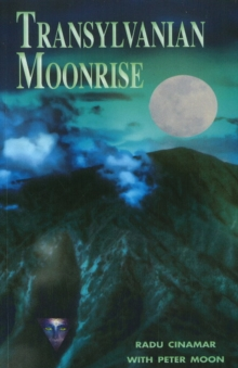Transylvanian Moonrise : A Secret Initiation in the Mysterious Land of the Gods, Paperback Book