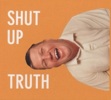 Michael Schmelling : Shut Up Truth, Hardback Book