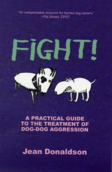 Fight! : A Practical Guide to the Treatment of Dog-dog Aggression, Paperback Book