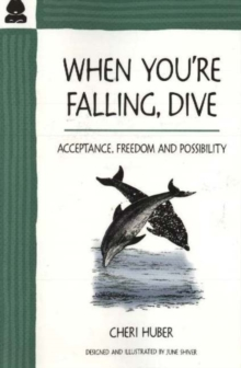 When You're Falling, Dive : Acceptance, Freedom and Possibility, Paperback Book