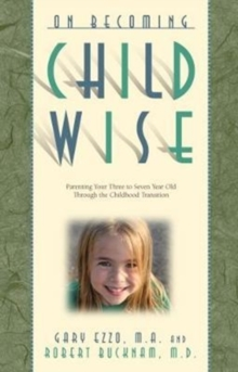 On Becoming Childwise : Parenting Your Child from 3 to 7 Years, Paperback Book