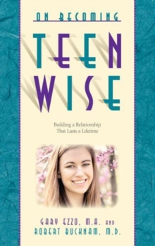 On Becoming Teen Wise : Building a Relationship That Lasts a Lifetime, Paperback Book