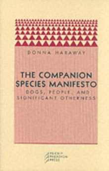 The Companion Species Manifesto : Dogs, People and Significant Otherness, Paperback Book