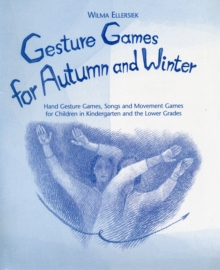 Gesture Games for Autumn and Winter : Hand Gesture, Song and Movement Games for Children in Kindergarten and the Lower Grades, Spiral bound Book