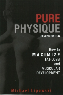 Pure Physique : How to Maximize Fat-Loss & Muscular Development: 2nd Edition, Paperback Book